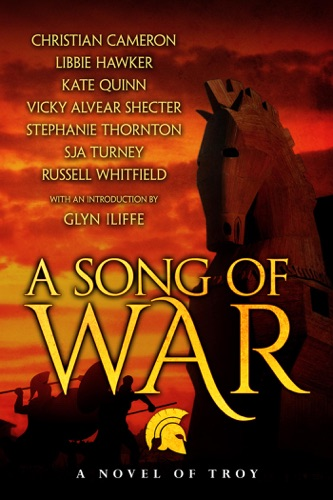 Kate Quinn, Russell Whitfield, S.J.A. Turney, Vicky Alvear Shecter, Libbie Hawker, Christian Cameron & Stephanie Thornton - A Song of War