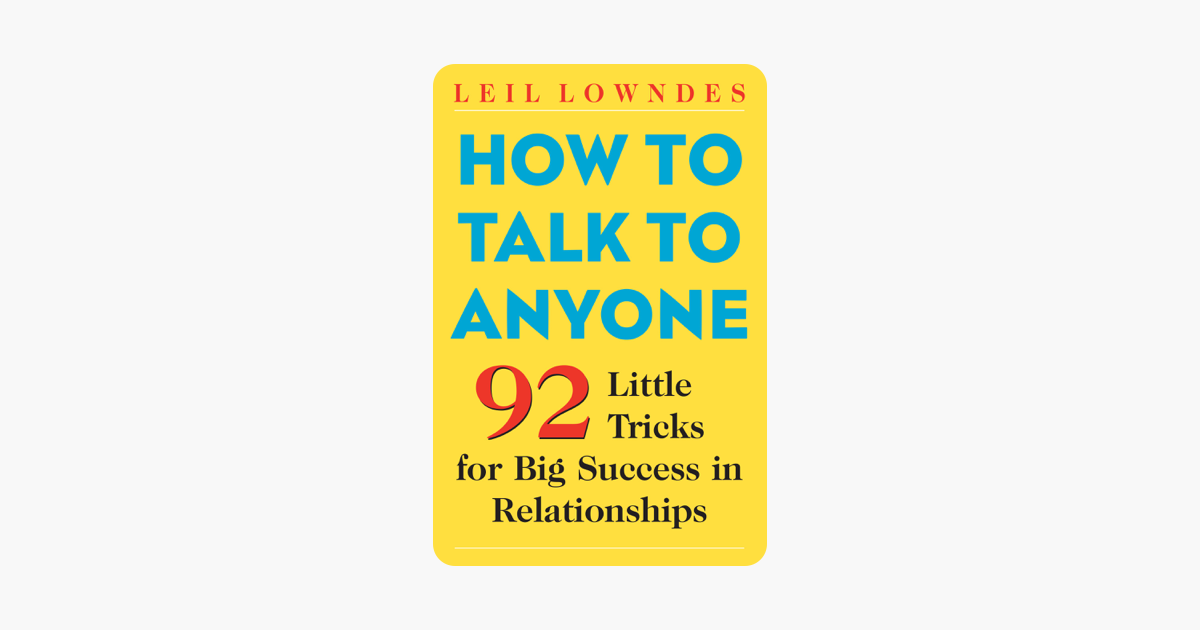 How to Talk to Anyone : 92 Little Tricks for Big Success in Relationships - Leil Lowndes