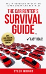 The Car Renters Survival Guide Truth Revealed In Getting Super Cheap Car Rentals