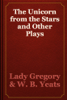 Lady Gregory & W. B. Yeats - The Unicorn from the Stars and Other Plays artwork