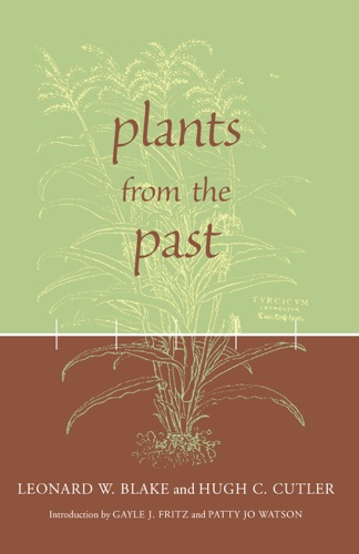 Leonard Blake, Hugh Carson Cutler, Gayle J. Fritz & Patty Jo Watson - Plants from the Past