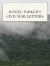 Daniel Parkers Civil War Letters
