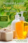 Natural Liquid Soap Making Made Simple 25 Easy Soap Making Recipes You Can Try At Home