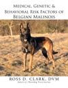 Medical Genetic  Behavioral Risk Factors Of Belgian Malinois