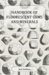 Handbook Of Fluorescent Gems And Minerals - An Exposition And Catalog Of The Fluorescent And Phosphorescent Gems And Minerals Including The Use Of Ultraviolet Light In The Earth Sciences