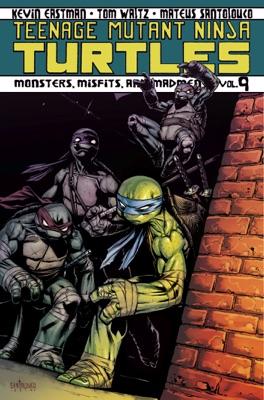 Teenage Mutant Ninja Turtles, Vol. 9: Monsters, Misfits, and Madmen