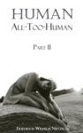 Human All Too-Human Part II