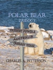 POLAR BEAR IN AUSTRALIA, BOOK TWO OF THE POLAR BEAR TRILOGY