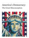 Americas Democracy The Great Misconception
