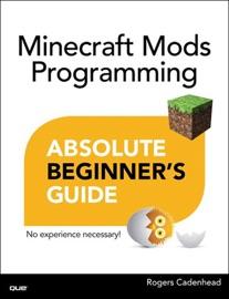Minecraft Mods Programming Absolute Beginner S Guide