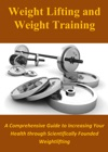 Weight Lifting And Weight Training A Comprehensive Guide To Increasing Your Health Through Scientifically Founded Weightlifting