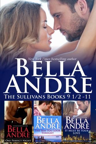 Bella Andre - The Sullivans Boxed Set Books 9.5-11