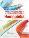 Interactive Updates In The Prophylaxis Management Of Hemophilia