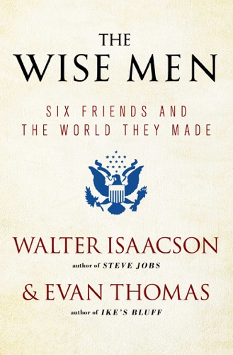 Walter Isaacson & Evan Thomas - The Wise Men