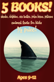 1/2 Price: 5 Bundled Books: Shark, Dolphin, Sea Turtle, Polar Bear, & Pelican Facts For Kids 9-12