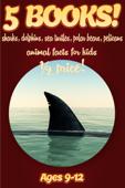 1/2 Price: 5 Bundled Books: Shark, Dolphin, Sea Turtle, Polar Bear, & Pelican Facts For Kids 9-12