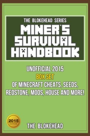 Miner S Survival Handbook Unofficial 2015 Box Set Of Minecraft Cheats Seeds Redstone Mods House And More