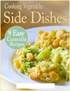 Cooking Vegetable Side Dishes 9 Easy Casserole Recipes