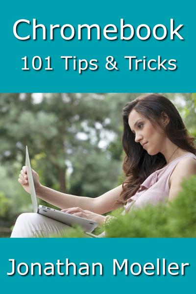 Chromebook: 101 Tips & Tricks For Chrome OS