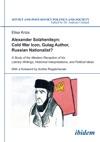 Alexander Solzhenitsyn Cold War Icon Gulag Author Russian Nationalist