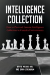 Intelligence Collection How To Plan And Execute Intelligence Collection In Complex Environments
