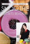 Smoothie Secrets Revealed A Guide To Enhance Your Health