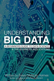Understanding Big Data A Beginners Guide To Data Science The Business Applications