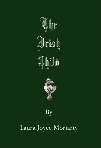 Laura Joyce Moriarty - The Irish Child