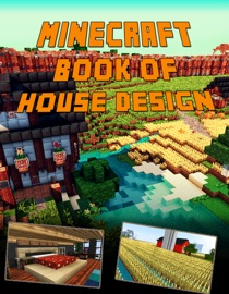 Minecraft Ultimate Book Of House Design An Unofficial Minecraft Book