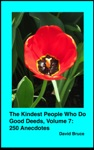 The Kindest People Who Do Good Deeds Volume 7 250 Anecdotes