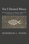 For I Desired Mercy Biblical Reflections On Religion Relationship And Righteousness In Christianity