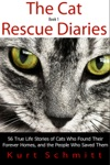 The Cat Rescue Diaries 56 True Life Stories Of Cats Who Found Their Forever Homes And The People Who Saved Them