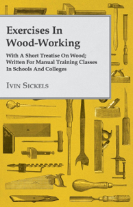 Exercises in Wood-Working; With a Short Treatise on Wood - Written for Manual Training Classes in Schools and Colleges Boekomslag