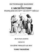 Dictionnaire Raisonné de l'Architecture Française du XIe au XVIe siècle Tome III