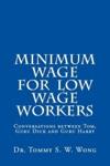 Minimum Wage For Low Wage Workers Conversations Between Tom Guru Dick And Guru Harry