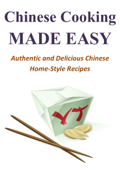 Chinese Cooking Made Easy: Authentic and Delicious Chinese Home-Style Recipes