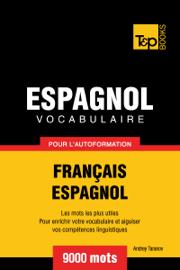 Vocabulaire Français-Espagnol pour l'autoformation: 9000 mots