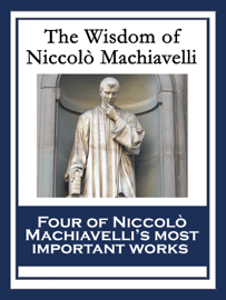 The Wisdom of Niccolò Machiavelli book