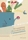 60 Questions Tonnantes Sur Lalimentation Et Les Rponses Quy Apporte La Science