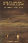 Death And Immortality At The Little BigHorn Vol I Custers Last Stand