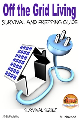 Off the Grid Living: Survival and Prepping Guide