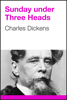 Charles Dickens - Sunday Under Three Heads artwork