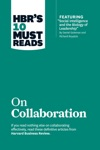 HBRs 10 Must Reads On Collaboration With Featured Article Social Intelligence And The Biology Of Leadership By Daniel Goleman And Richard Boyatzis
