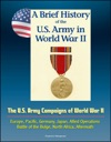 A Brief History Of The US Army In World War II The US Army Campaigns Of World War II - Europe Pacific Germany Japan Allied Operations Battle Of The Bulge North Africa Aftermath