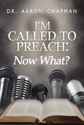 I'm Called to Preach Now What! - Aaron Chapman book