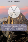 A Beginners Guide to Using Mac OS X (10.10) Yosemite
