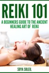 Reiki 101  A Beginners Guide To The Ancient Healing Art Of  Reiki