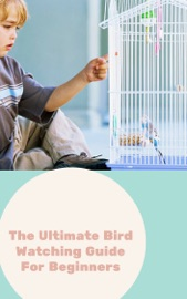 THE ULTIMATE BIRD WATCHING GUIDE FOR BEGINNERS