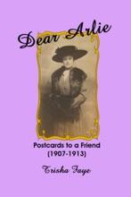 Dear Arlie: Postcards To A Friend (1907-1913)