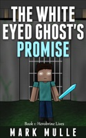 The White Eyed Ghost's Promise, Book 1: Herobrine Lives
